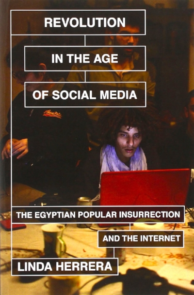 Herrera, L. (2014)  Revolution in the Age of Social Media : The Egyptian Popular Insurrection and the Internet. New York & London: Verso.