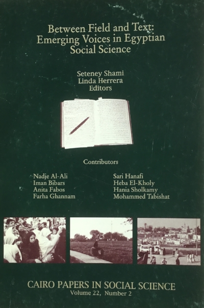 Shami, S. and Herrera L. (1999)  Between Field and Text: Emerging Voices in Egyptian Social Science . Cairo: Cairo Papers in Social Science, American University in Cairo Press.