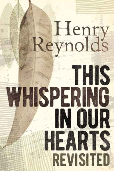 52 - THIS WHISPERING IN OUR HEARTS by Henry Reynolds'How is it our minds are not satisfied? What means this whispering in the bottom of our hearts?' Listening to the whispering in his own heart, Henry Reynolds was led into the lives of white humanitarians who followed their consciences and challenged the prevailing attitudes to Indigenous people.His now-classic book constructed an alternative history of Australia through the eyes of those who felt disquiet and disgust at the brutality of dispossession. These men and women fought for justice for Indigenous people even when doing so left them isolated and criticised. Revisiting this history, in this new edition Reynolds brings fresh perspectives to issues we grapple with still. Those who argue for justice, reparation, recognition and a treaty will find themselves in solidarity with those who went before. But this powerful book shows how much remains to be done to settle the whispering in our hearts.  A wonderful opportunity to celebrate this landmark publication, 20 years on, with one of Australia's most important historians. Henry Reynolds changed thinking, and in so doing, has changed history. He will talk about This Whispering in Our Hearts with Jennifer Jones, and also join fellow historians to talk about the Uluru Statement.