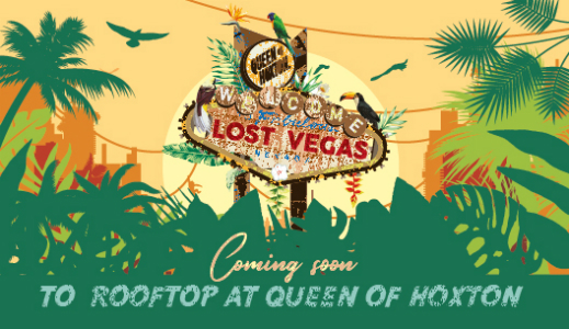 'Welcome to Las Vegas' on  Queen of Hoxton's Rooftop Terrace    An exciting new theme comes to the hip Shoreditch venue for the Summer season.