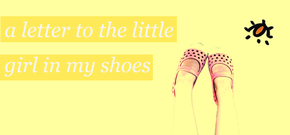 a letter to the little girl in my shoes.png
