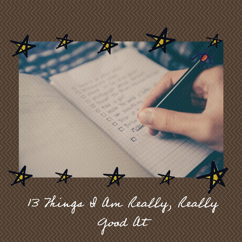 13 things I am really, really good at.png
