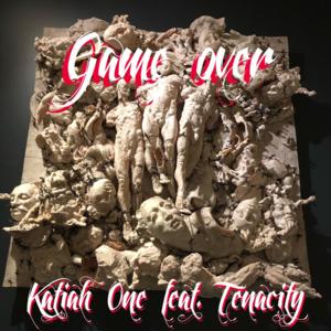 Game Over - Katiah One feat. Tenacity