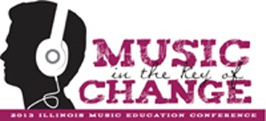 2013 Illinois Music Education Conference - Music in the Key of Change