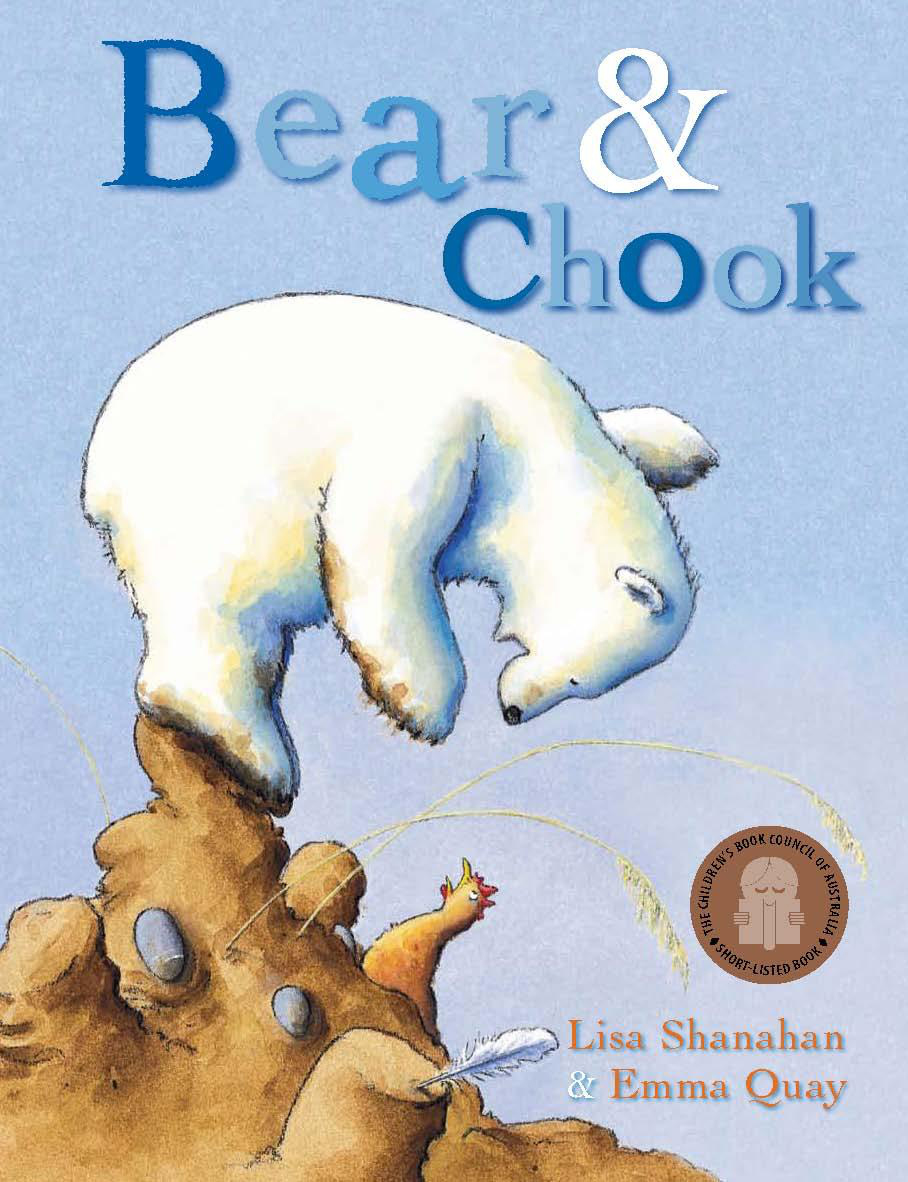 BEAR AND CHOOK by Lisa Shanahan and Emma Quay (Lothian Books) - www.emmaquay.com