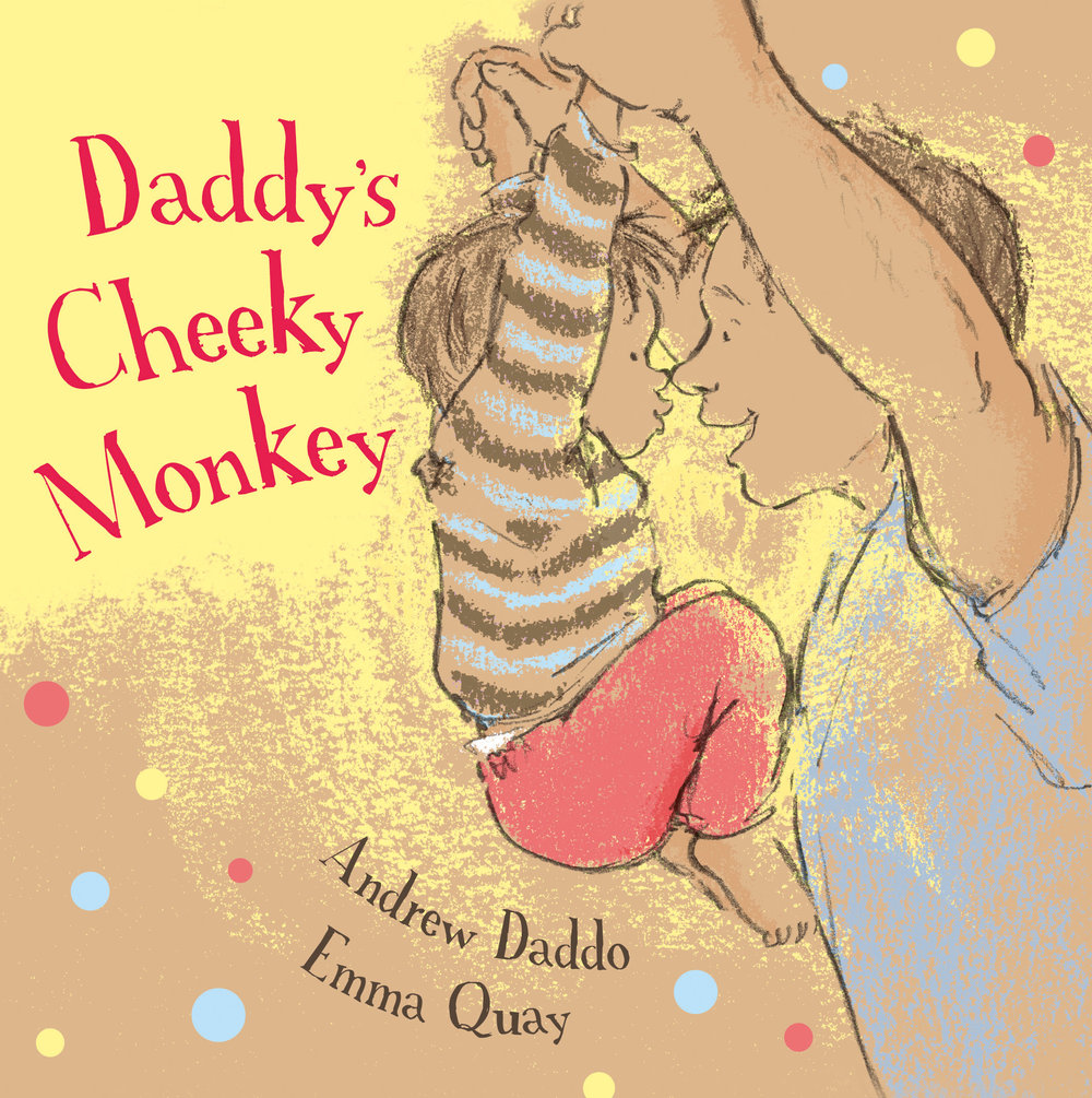 DADDY'S CHEEKY MONKEY by Andrew Daddo and Emma Quay (ABC Books)  http://www.emmaquay.co
