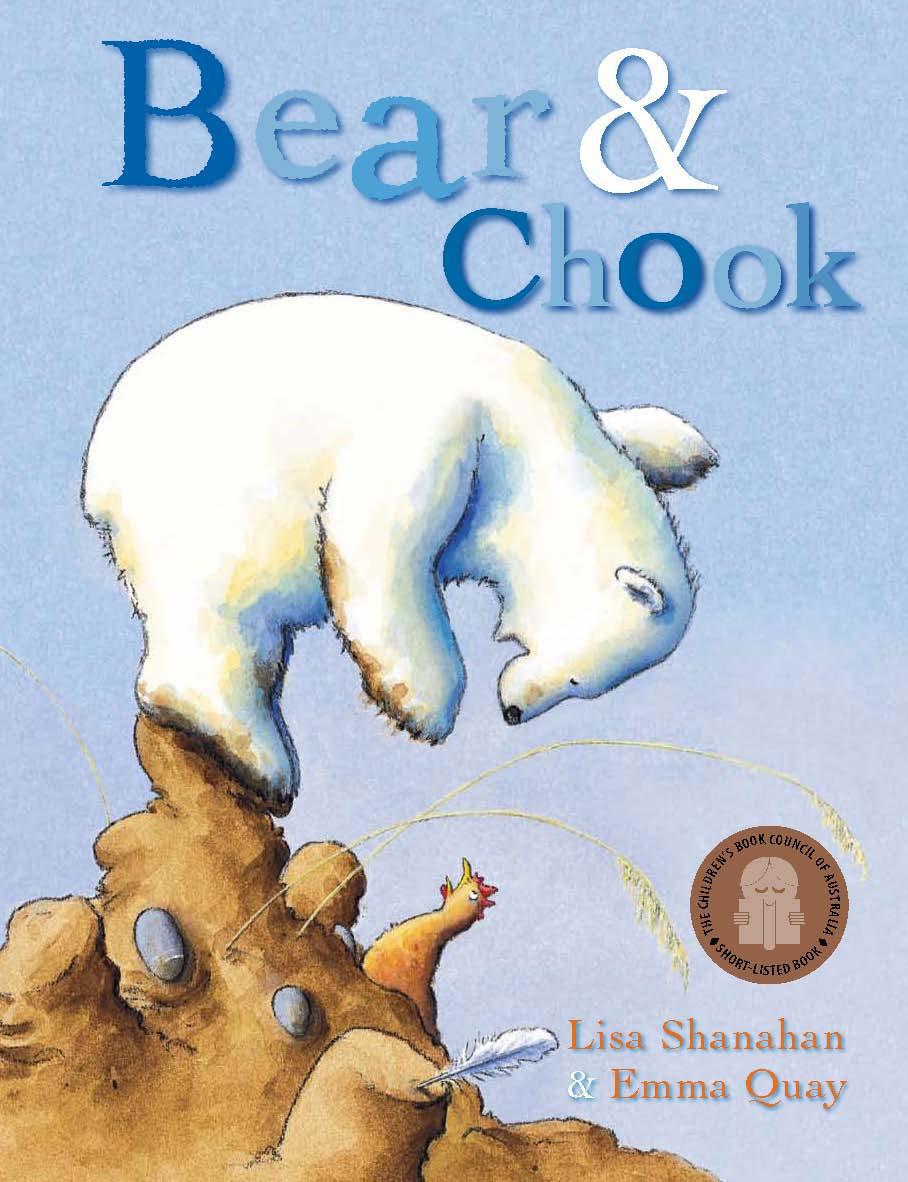 BEAR AND CHOOK by Lisa Shanahan and Emma Quay (Lothian Books) http://www.emmaquay.com