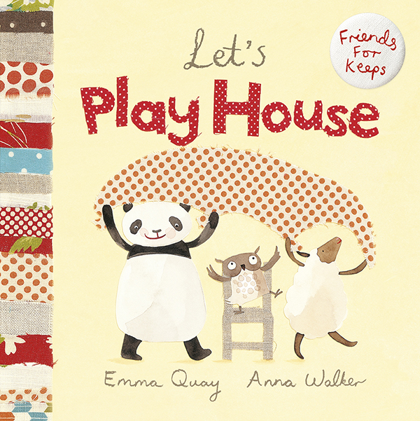 LET'S PLAY HOUSE by Emma Quay and Anna Walker (Scholastic Press) FRIENDS FOR KEEPS series  http://www.emmaquay.com