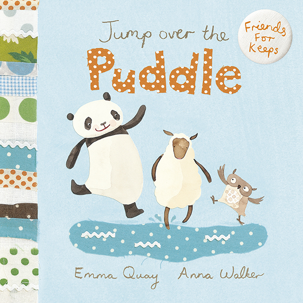 JUMP OVER THE PUDDLE by Emma Quay and Anna Walker (Scholastic Press) FRIENDS FOR KEEPS series  http://www.emmaquay.co