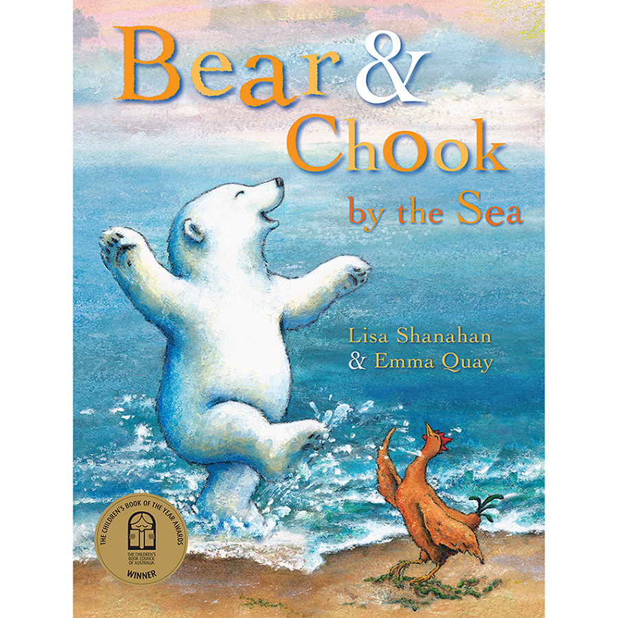 BEAR AND CHOOK BY THE SEA by Lisa Shanahan & Emma Quay (Lothian Books)