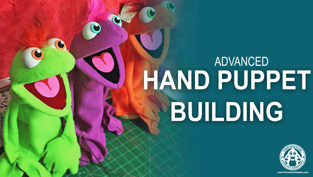"Advanced Hand Puppet Construction  Level: Advanced  Age: 9th grade-Adult (sewing knowledge required)  Duration: 8 hours, spread out over several sessions  Description: Participants will learn valuable skills needed to build their very own puppets. They will design and build a full ""muppet-style"" puppet and will receive instruction on gluing, adding features, building a mouth plate and the basics of manipulation."
