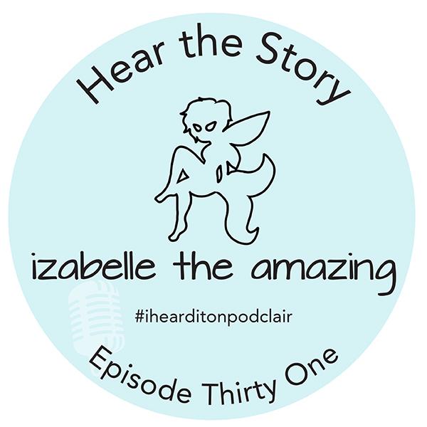 Podclair Episode 31 Izabelle the Amazing