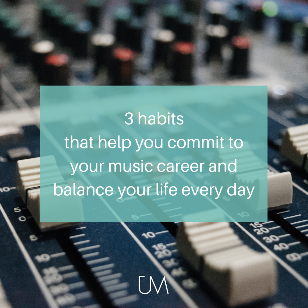 3 habits that help you commit to your music career and balance your life every day.png