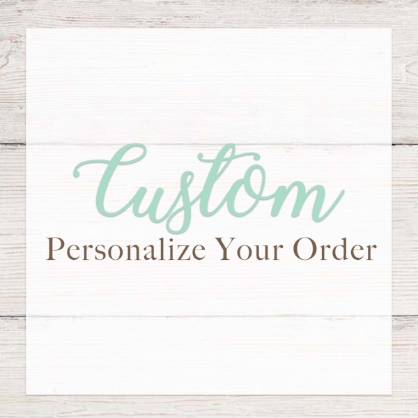 Custom Personalize your Order