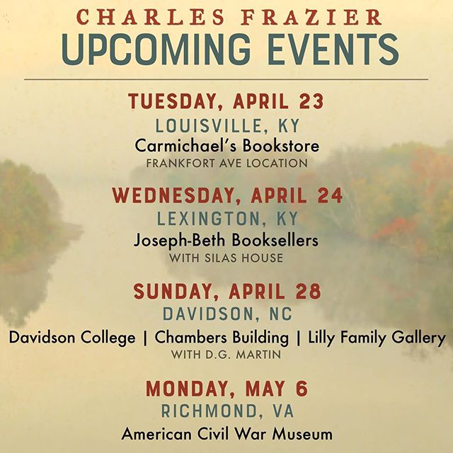 Mark your calendars! Charles is headed out for a few spring events! ||| TOMORROW, April 23: 7pm @carmichaelsbookstore (Frankfort Ave location) ||| WEDNESDAY, April 24: 7pm @josephbethlex with @silashouse ||| SUNDAY, April 28: 4pm ReadDavidson / @mainstreetbooksdavidson ||| MONDAY, May 6: 6pm @acwmuseum / @fountainbookstore ||| Visit charlesfrazier.com/events to find full information for each event! ||| #louisville #lexington #davidson #richmond #reading #bookevent #bookevents #amreading