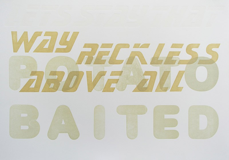 Let's Stay That Way Reckless Above All , 2013 Archival ink jet with wood letters Image & Paper: 33 x 24 inches Unique