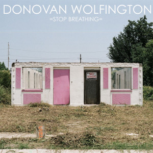 DONOVAN WOLFINGTON - STOP BREATHING