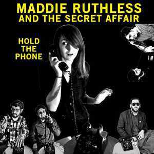 MADDIE RUTHLESS & THE SECRET AFFAIR - HOLD THE PHONE