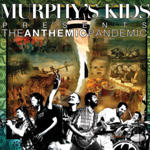 MURPHY'S KIDS - THE ANTHEMIC PANDEMIC