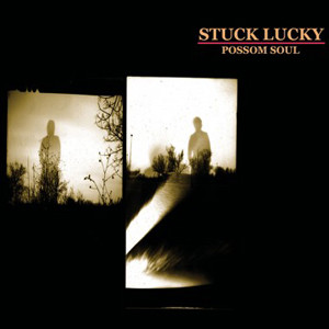 STUCK LUCKY - POSSUM SOUL