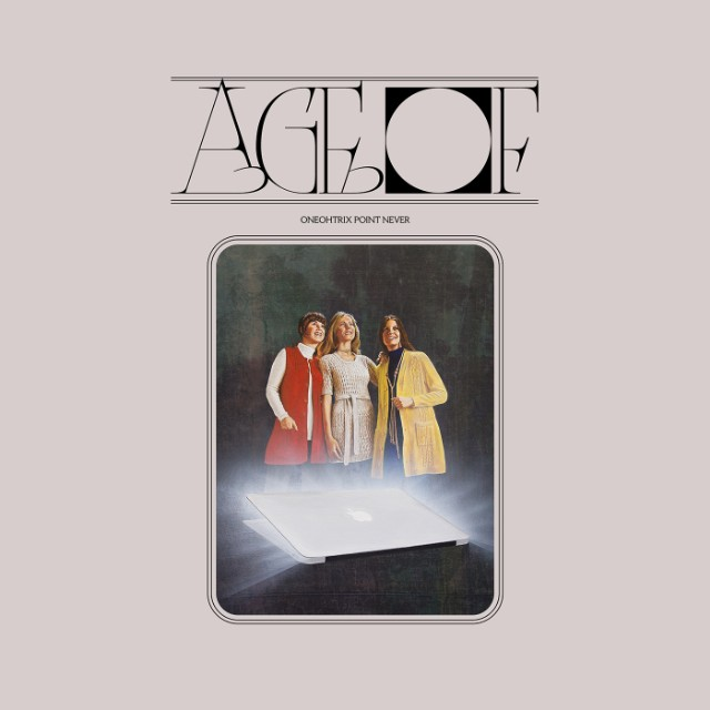 Oneohtrix Point Never - Age Of.jpg