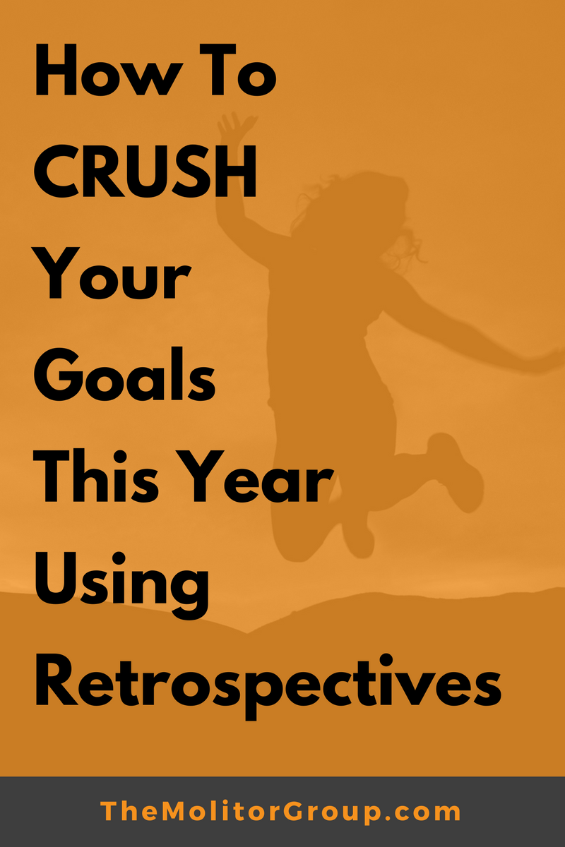 How To CRUSH Your Goals This Year Using Retrospectives | Blog Post from The Molitor Group