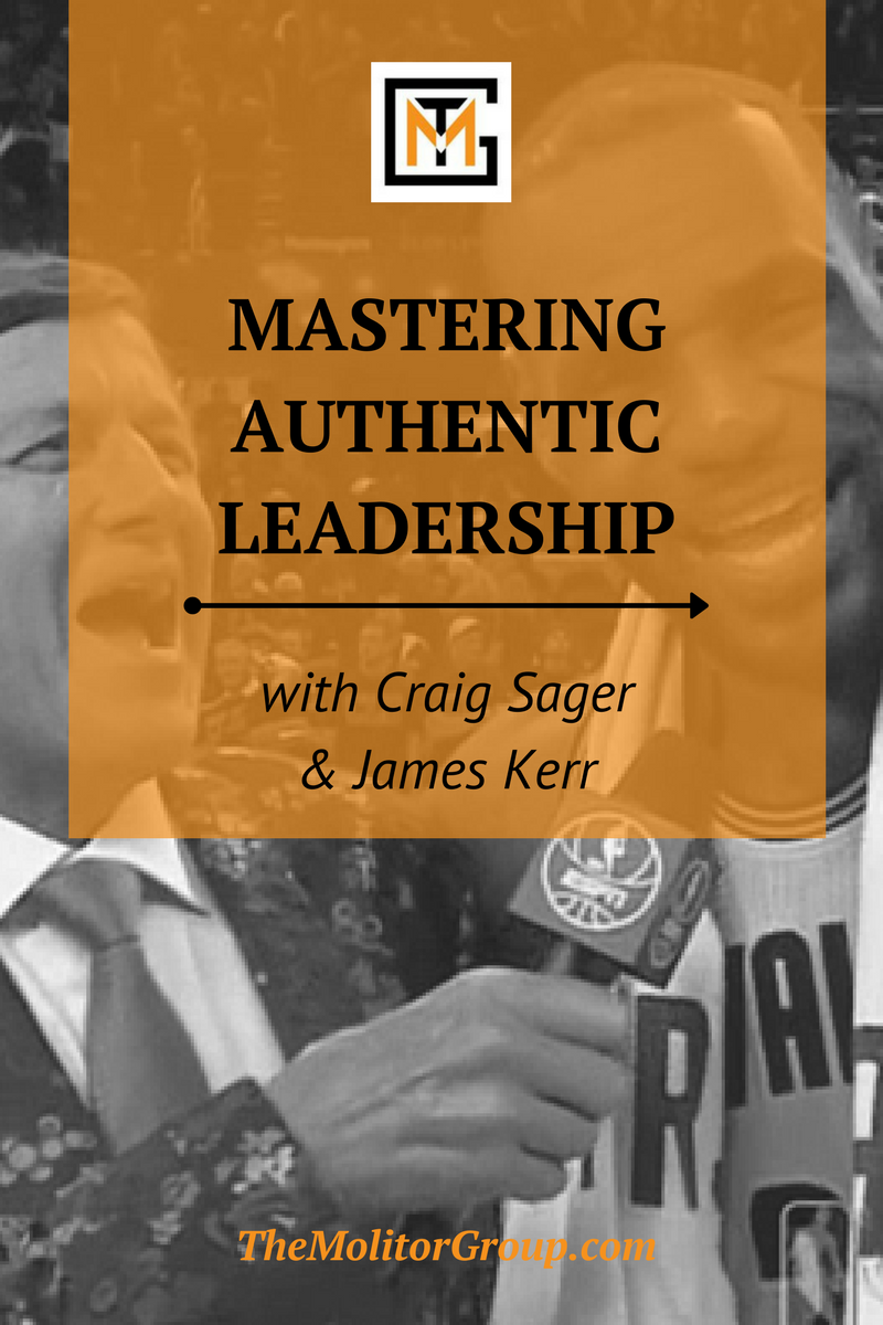 Mastering Authentic Leadership With Craig Sager & James Kerr | Blog Post from The Molitor Group