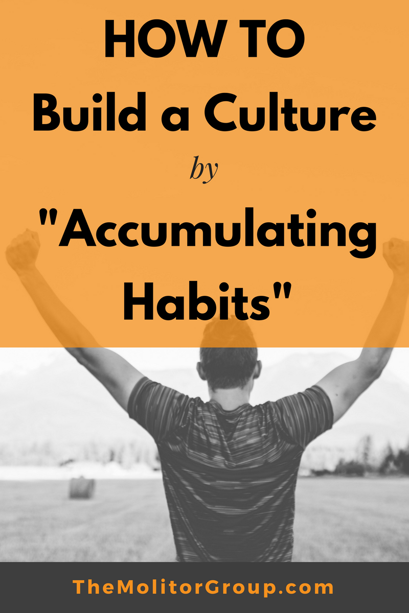 How To Build a Culture by Accumulating Habits