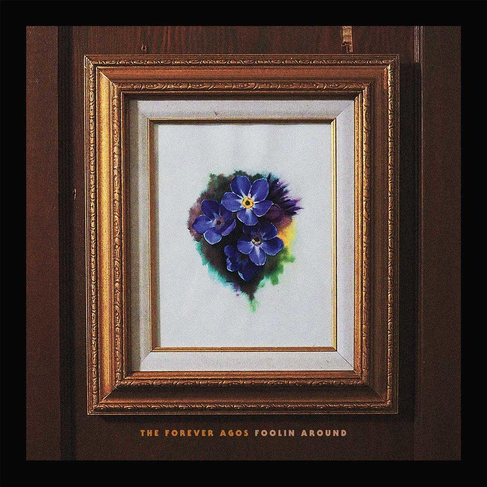 The Forever Agos - Foolin Around - Album Cover
