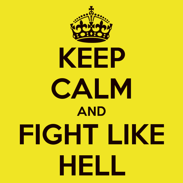 keep-calm-and-fight-like-hell-7.png