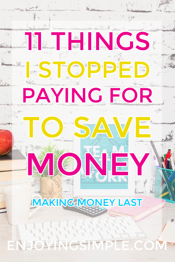 THINGS I STOPPED PAYING FOR TO SAVE MONEY