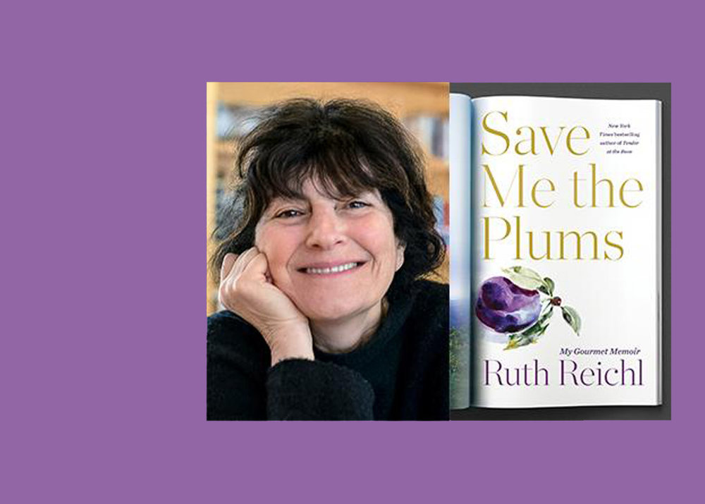 Save me the plums!a talk with author ruth reichl - Thursday, April 15th at 6:00pm