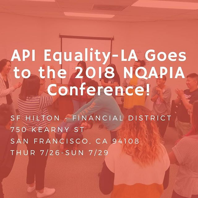 Come find us at the NQAPIA Conference! We are presenting 2 workshops:  Empowering Succesful Youth-Led Projects is a panel and workshop on Friday morning from 9-10:30am in the Pyramid Boardroom. Hear from youth leaders and staff from GSA Network, API Equality-LA, and Asian Community AIDS Services about how they have worked to center youth in their youth organizing!  Want to Organize A Campaign? is an interactive presentation and strategy session on Saturday 2:30-4pm in Sansome. We will be talking about API Equality-LA's campaign development process and breaking up in small groups to practice planning campaigns you may be interested in doing!  You can find more info via the Whova app! See you there!