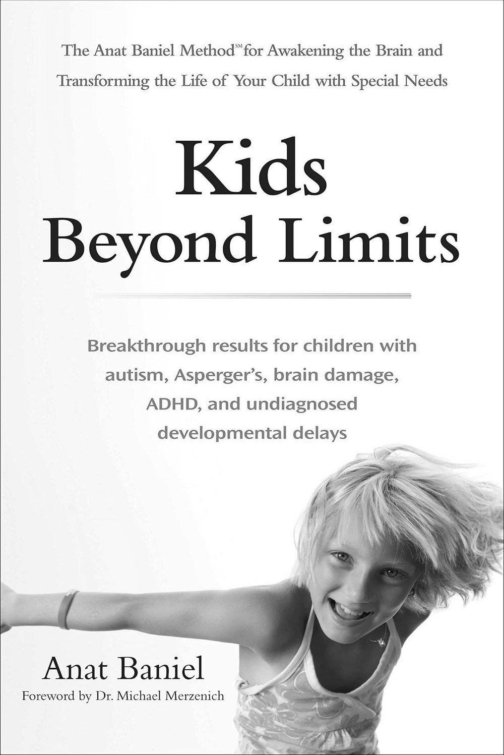 KIDS BEYOND LIMITS   The Anat Baniel Method for Awakening the Brain and Transforming the Life of Your Child With Special Needs  by Anat Baniel
