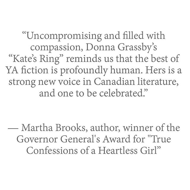 We are honoured by this incredible endorsement by acclaimed author and winner of the Governor General's Award Martha Brooks.  #katesringbook #canadianauthor #marthabrooks  #donnagrassby