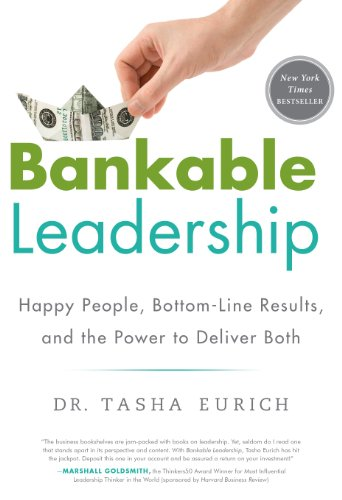 Bankable Leadership: Happy People and Bottom-Line Results