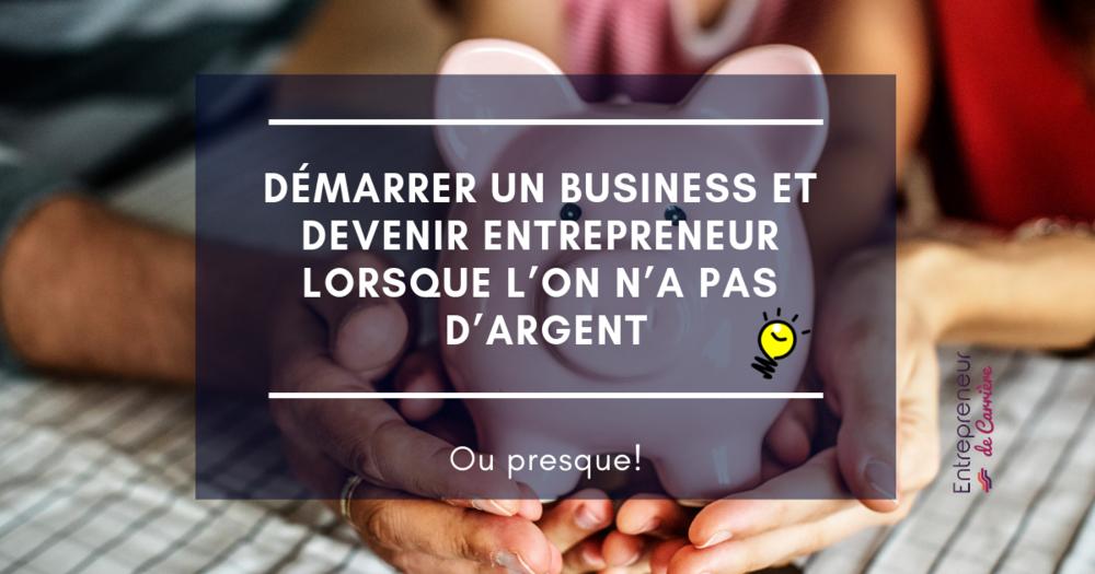 Article - Démarrer un business et devenir entrepreneur lorsque l'on n'a pas d'argent.png