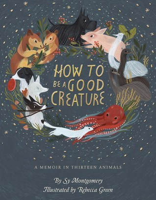 How to Be a Good Creature by Sy Montgomery, Illustrated by Rebecca Green