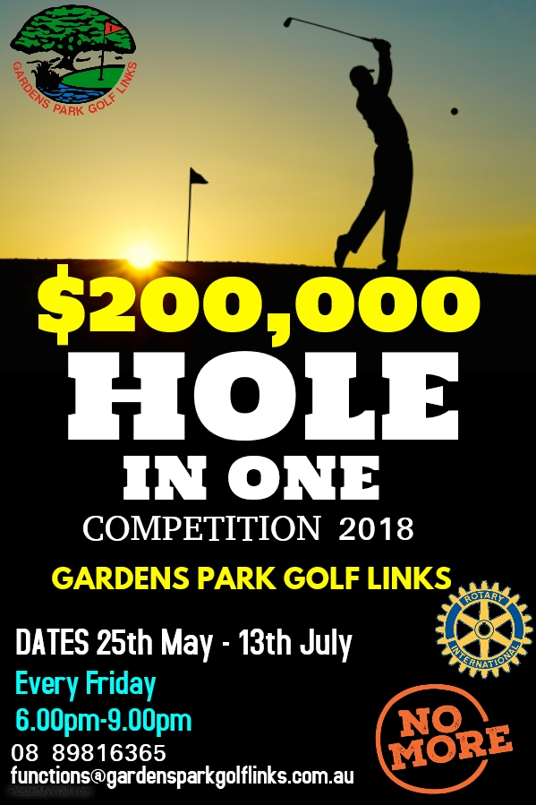 ROTARY CHARITY $200,000 HOLE IN ONE COMPETITION   The Darwin Golf Club is proud to team up with Rotary International to host the first three rounds of the  $200,000 Charity Hole In One Competition on Friday 4th, 11th & 18th May  on the DGC Driving Range. The competition will operate each of these Fridays from 6pm to 9pm. $20 gets you three shots at the hole, with those hitting a Hole in one or getting Nearest the Pin going into the Grand Final held at Gardens Park Golf Links on  Friday 13th July.  All are welcome to come down and have a go. Bring your family down for the great atmosphere and dinner at the club.