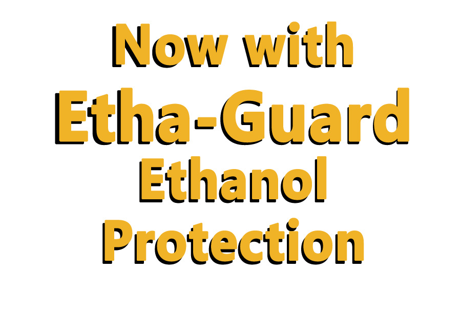 Now with Etha-Guard ethanol protection