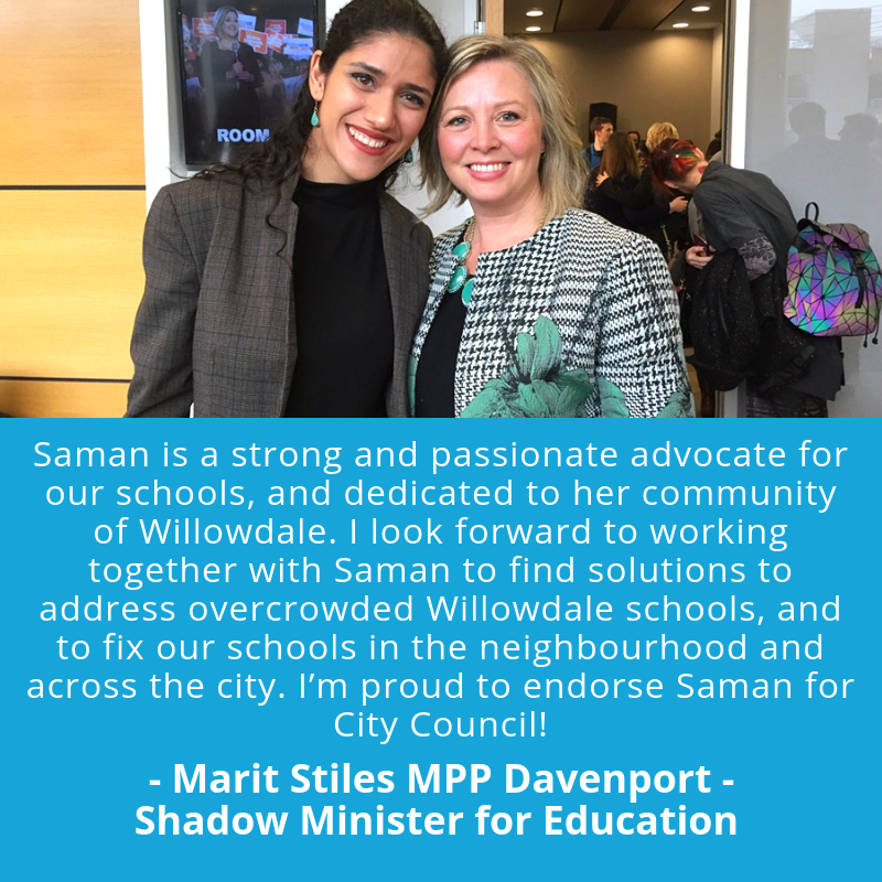 Saman is a strong and passionate advocate for our schools, and dedicated to her community of Willowdale. I look forward to working together with Saman to find solutions to address overcrowded Willowdale schools, and .png