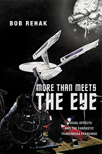 Bob Rehak,  More Than Meets the Eye: Special Effects and the Fantastic Transmedia Franchise  (New York: New York University Press, 2018).