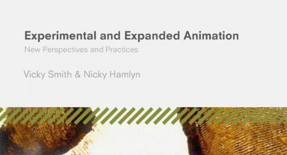 Fig. 1 - Vicky Smith and Nicky Hamlyn, eds.  Experimental and Expanded Animation: New Perspectives and Practices  (London: Palgrave Macmillan, 2018).
