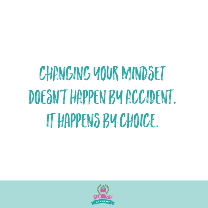 Changing your mindset doesn't happen by accident.