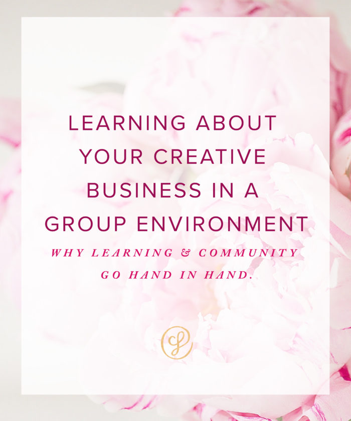 Learning About Your Creative Business in a Group Environment. Why learning & Community go hand in hand.