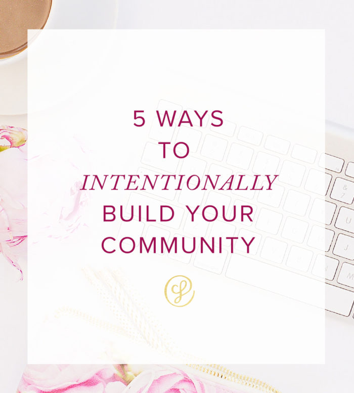 5 Ways to Intentionally Build Your Community