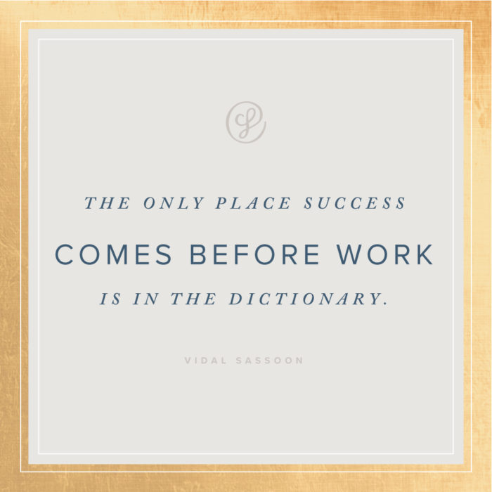 The only place success comes before work is in the dictionary - VIdal Sassoon