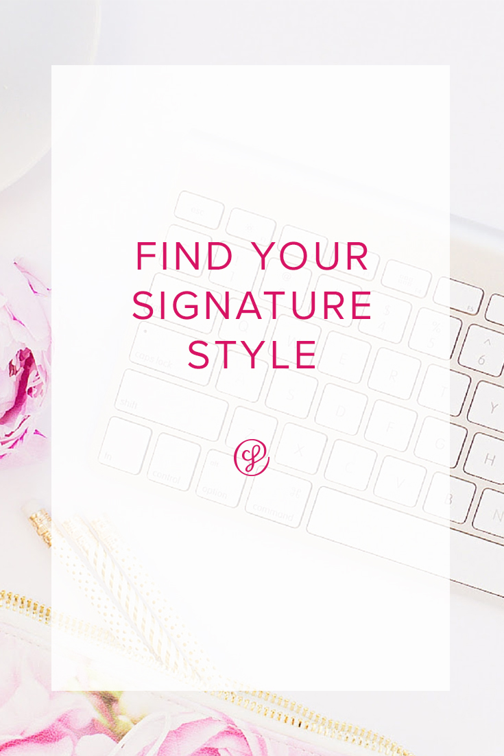 Find Your Signature Style! It's a core part of your brand and it's where branding should start.