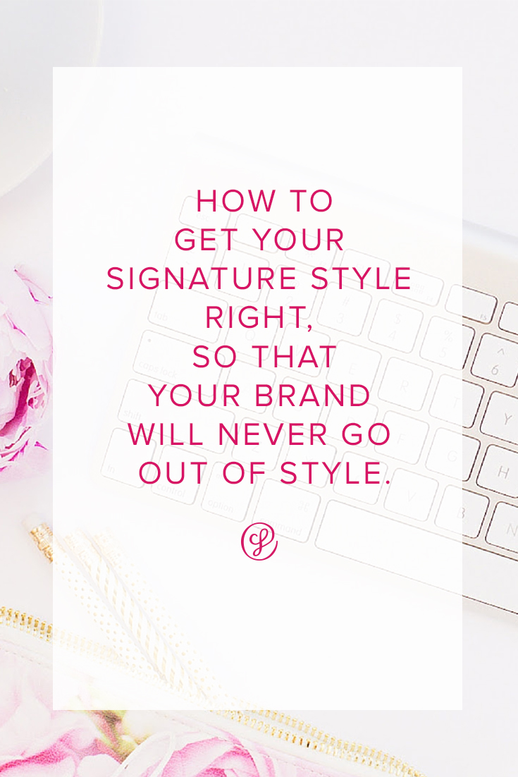 How to get your signature style right, so that your brand will never go out of style.