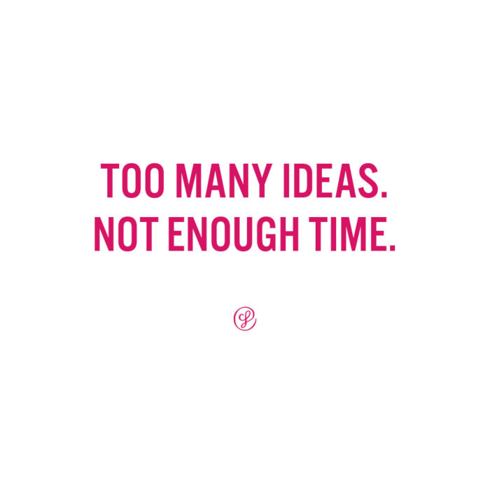 Too Many Ideas. Not Enough Time. - Annual planning for your creative business and how to choose which of your 1,0001 ideas are the best ideas.